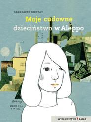 okładka Moje cudowne dzieciństwo w Aleppo, Książka | Grzegorz Gortat