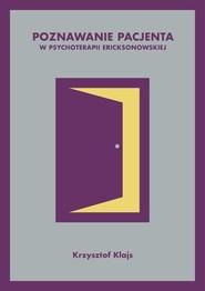 okładka Poznawanie pacjenta w psychoterapii ericksonowskiej, Książka | Krzysztof Klajs
