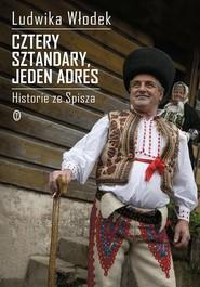 okładka Cztery sztandary jeden adres Historie ze Spisza, Książka | Ludwika Włodek