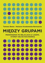 okładka Między grupami Przewodnik po relacjach z ludźmi, którzy się od nas różnią, Książka | Tomasz Besta, Natasza Kosakowska-Berezecka