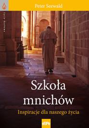 okładka Szkoła mnichów Inspiracje dla naszego życia, Książka | Peter Seewald