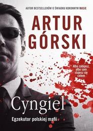 okładka Cyngiel Jak zostałem zabójcą działającym na zlecenie polskiej mafii, Książka | Artur Górski