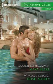 okładka Wakacje na Hawajach W pałacu miłości, Książka | Maya Blake, Trish Morey