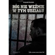 okładka Bóg nie weźmie w tym udziału, Książka   Krzysztof Koziołek