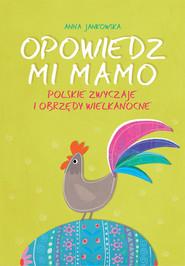 okładka Opowiedz mi, mamo Polskie zwyczaje i obrzędy wielkanocne, Książka | Anna Jankowska