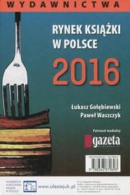 okładka Rynek książki w Polsce 2016 Wydawnictwa, Książka | Łukasz Gołębiewski, Paweł  Waszczyk