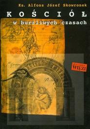 okładka Kościół w burzliwych czasach, Książka | Alfons Józef Skowronek