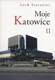 okładka Moje Katowice II, Książka   Szaraniec Lech