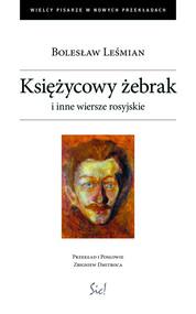 okładka Księżycowy żebrak i inne wiersze rosyjskie, Książka   Bolesław  Leśmian