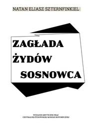 okładka Zagłada Żydów Sosnowca, Książka   Natan Eliasz Szternfinkiel