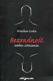 okładka Bezradność wobec istnienia, Książka | Wiesław Łuka