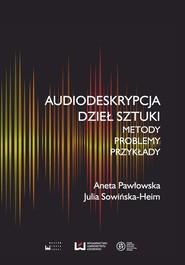 okładka Audiodeskrypcja dzieł sztuki Metody, problemy, przykłady, Książka | Aneta Pawłowska, Julia Sowińska-Heim