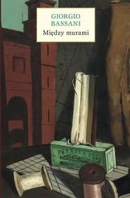 okładka Między murami Pięć historii ferraryjskich, Książka | Bassani Giorgio