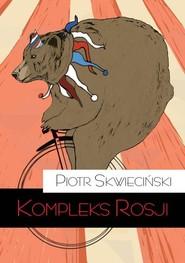 okładka Kompleks Rosji, Książka | Skwieciński Piotr