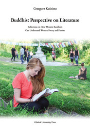 okładka Buddhist Perspective on Literature . Reflection on How Modern Buddhists Can Understand Western Poetry and Fiction, Książka | Kuśnierz Grzegorz