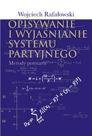 okładka Opisywanie i wyjaśnianie systemu partyjnego Metody pomiaru, Książka | Rafałowski Wojciech