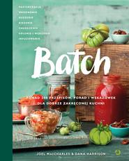 okładka Batch. Ponad 200 przepisów, porad i wskazówek dla dobrze zakręconej kuchni, Książka | MacCharles Joel, Harrison Joel
