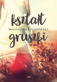 okładka Kształt gruszki, Książka | Magdalena Kołosowska