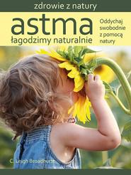 okładka Astma Łagodzimy naturalnie Oddychaj swobodnie z pomocą natury, Książka | C. Leigh Broadhurst