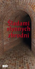 okładka Śladami słynnych zbrodni, Książka   Kazimierz Kunicki, Tomasz Ławecki, Liliana Olchowik-Adamowska