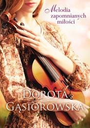 okładka Melodia zapomnianych miłości, Książka | Dorota Gąsiorowska