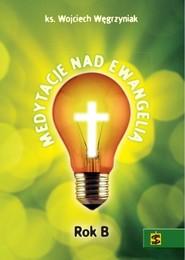 okładka Medytacje nad Ewangelią Rok B, Książka | Wojciech Węgrzyniak