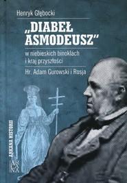 okładka Diabeł Asmodeusz w niebieskich binoklach i kraj przyszłości Hr. Adam Gurowski i Rosja, Książka | Głębocki Henryk
