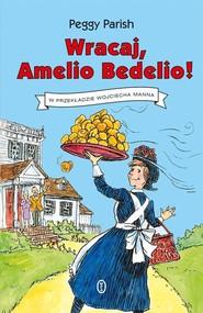 okładka Wracaj, Amelio Bedelio!, Książka | Parish Peggy