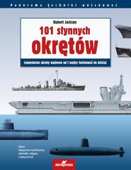 okładka 101 słynnych okrętów Legendarne okręty wojenne od I wojny światowej do dzisiaj, Książka | Robert Jackson