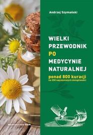 okładka Wielki przewodnik po medycynie naturalnej ponad 800 kuracji na 250 najczęstszych dolegliwości, Książka | Szymański Andrzej