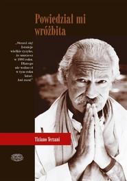 okładka Powiedział mi wróżbita Lądowe podróże po Dalekim Wschodzie, Książka | Tiziano Terzani