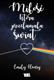 okładka Miłość która przełamała świat, Książka | Henry Emily