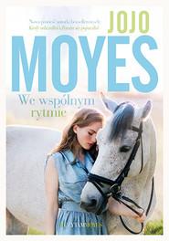 okładka We wspólnym rytmie, Książka | Jojo Moyes