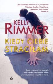 okładka Kiedy ciebie straciłam, Książka | Kelly Rimmer