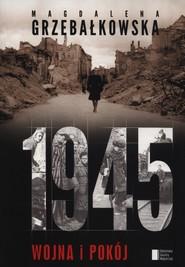 okładka 1945 wojna i pokój, Książka | Magdalena Grzebałkowska