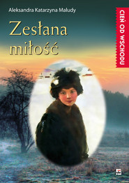 okładka Zesłana miłość, Książka   Aleksandra Katarzyna Maludy