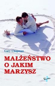 okładka Małżeństwo o jakim marzysz, Książka | Gary Chapman
