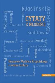 okładka Cytaty z młodości. Rozmowy Wacława Krupińskiego z ludźmi kultury, Ebook   Wacław Krupiński