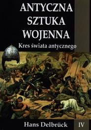 okładka Antyczna sztuka wojenna Kres świata antycznego, Książka | Delbruck Hans