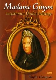 okładka Madame Guyon męczennica Ducha Świętego, Książka   Thompson Phyllis