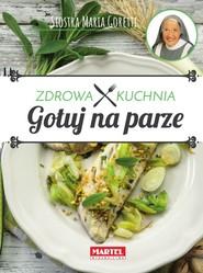 okładka Gotuj na parze Zdrowa kuchnia Siostra Maria, Książka | Guziak Maria Goretti