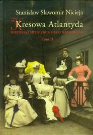 okładka Kresowa Atlantyda Tom 2 Historia i mitologia miast kresowych, Książka | Stanisław Sławomir Nicieja