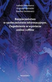 okładka Bezpieczeństwo w społeczeństwie informacyjnym Zagadnienia w wymiarze online i offline, Książka | Izabela Oleksiewicz, Krzysztof  Michalski, Ewelina Sienkiewicz