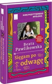okładka Kurs pozytywnego myślenia Sięgam po odwagę, Książka | Beata Pawlikowska