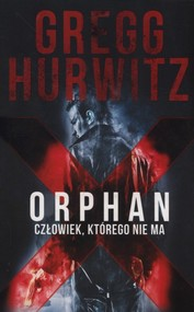 okładka Orphan X Człowiek którego nie ma, Książka | Gregg Hurwitz