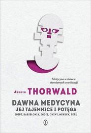 okładka Dawna medycyna Jej tajemnica i potęga. Egipt, Babilonia, Indie, Chiny, Meksyk, Peru, Książka | Jürgen Thorwald
