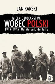 okładka Wielkie mocarstwa wobec Polski 1919-1945 Od Wersalu do Jałty, Książka   Jan Karski