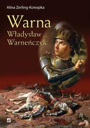 okładka Warna Władysław Warneńczyk, Książka | Zerling-Konopka Alina