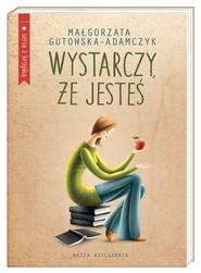 okładka Wystarczy że jesteś, Książka   Małgorzata Gutowska-Adamczyk