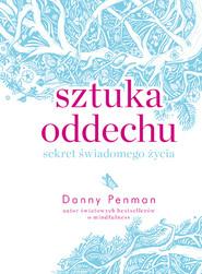 okładka Sztuka oddechu. Sekret świadomego życia, Książka   Danny Penman